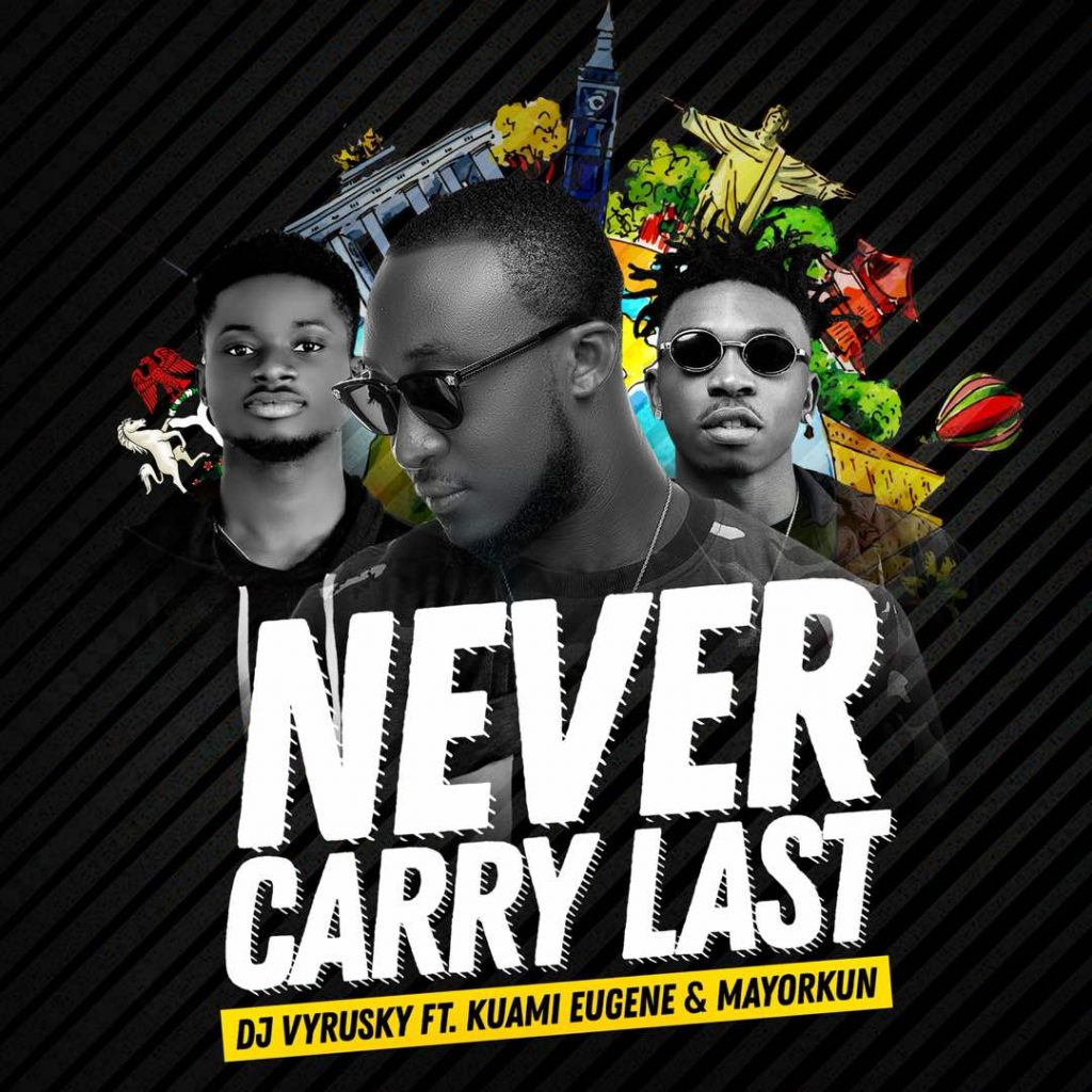 DJ Vyrusky feat. Kuami Eugene & Mayorkun - Never carry Last