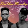 Kwesi Arthur ft Kidi - Dont Keep Me Waiting